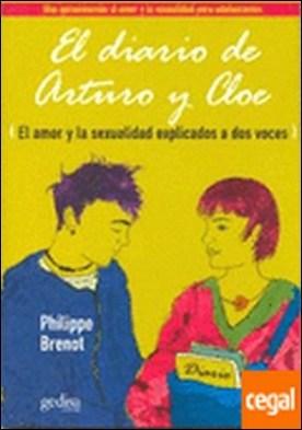 El diario de Arturo y Cloe . el amor y la sexualidad explicados a dos voces por Brenot, Philippe PDF