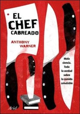 El Chef Cabreado. Toda la verdad sobre la comida saludable