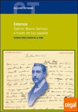 ENTORNOS. Gabriel Maura Gamazo, a través de sus papeles