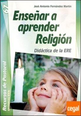 Enseñar a aprender Religión . Didáctica de la ERE por Fernández Martín, José Antonio