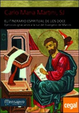 El itinerario espiritual de los doce . Ejercicios ignacianos a la luz del Evangelio de Marcos