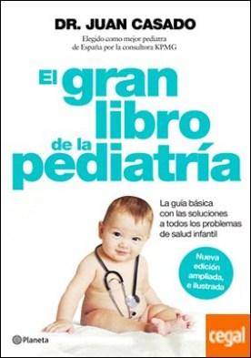 El gran libro de la pediatría . La guía básica con las soluciones a todos los problemas de salud infantil