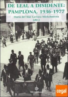 De leal a disidente . Pamplona, 1936-1977