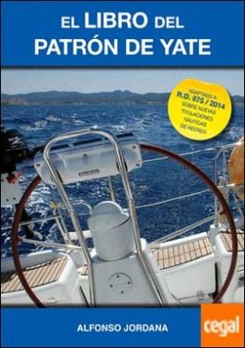 El libro del patrón de yate . Adaptado a R.D. 875/2014 sobre nuevas titulaciones náuticas de recreo