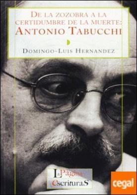 DE LA ZOZOBRA A LA CERTIDUMBRE DE LA MUERTE . Antonio Tabucchi