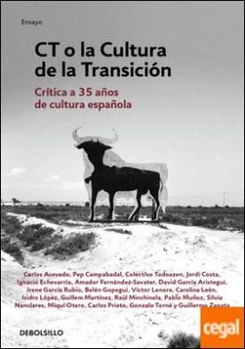 CT o la cultura de la transición . Crítica a 35 años de cultura española