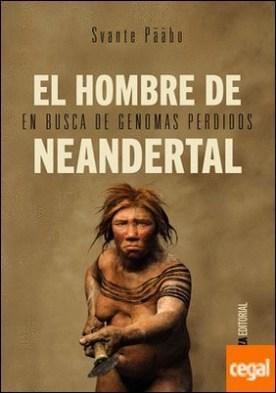 El hombre de Neandertal . En busca de genomas perdidos por Pääbo, Svante