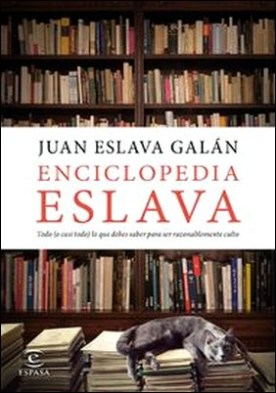 Enciclopedia Eslava. Todo (o casi todo) lo que debes saber para ser razonablemente culto