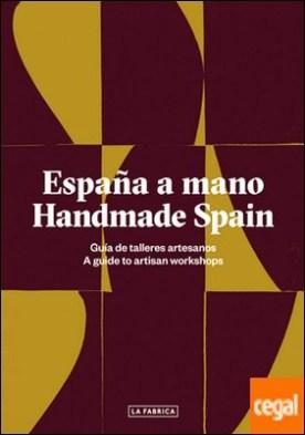 España a mano. Handmade Spain . Guía de talleres artesanos. A guide to artisan workshops
