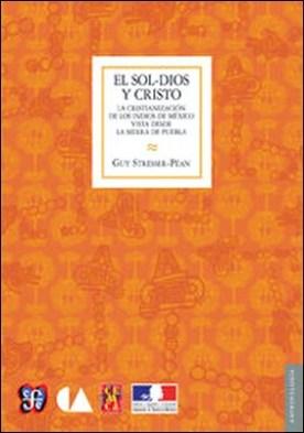El Sol-Dios y Cristo. La cristianización de los indios de México vista desde la Sierra de Puebla