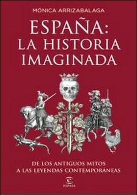 España: la historia imaginada. De los antiguos mitos a las leyendas contemporáneas