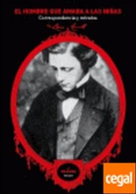 El hombre que amaba a las niñas . correspondencia y retratos por Carroll, Lewis