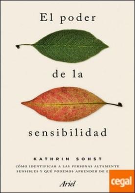 El poder de la sensibilidad . Cómo identificar a las personas altamente sensibles y qué podemos aprender de ellas
