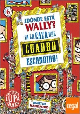 ¿Dónde está Wally? A la caza del cuadro escondido (Colección ¿Dónde está Wally?) . (incluye lupa gratis)