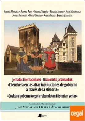 El Euskera en las altas instituciones de gobierno a trav?s de la Historia . Euskara gobernuko goi erakundetan Historian zehar