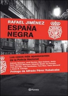 España Negra. Los casos más apasionantes de la Policía Nacional
