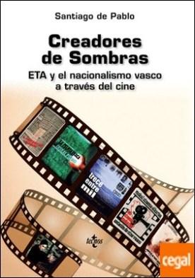 Creadores de Sombras . ETA y el nacionalismo vasco a través del cine