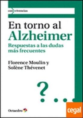 En torno al Alzheimer . Respuestas a las dudas más frecuentes por Moulin [Francia], Florence PDF