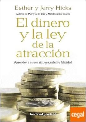 El dinero y la ley de la atracción . Aprender a atraer riqueza, salud y felicidad