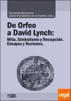 De Orfeo a David Lynch . Mito, Simbolismo y Recepción. Ensayos y ficciones