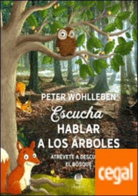 Escucha hablar a los árboles . Atrévete a descubrir el bosque por Wohlleben, Peter PDF
