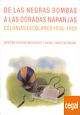 De las negras bombas a las doradas naranjas. Colonias escolares 1936-1939 . COLONIAS ESCOLARES 1936-1939