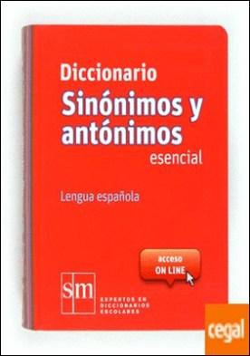 Diccionario Sinónimos y Antónimos Esencial. Lengua española