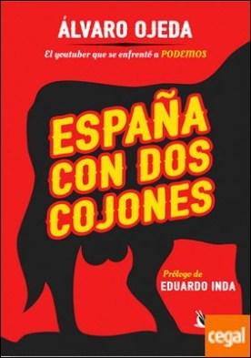 España con dos cojones . El youtuber que se enfrentó a Podemos por Ojeda Sacaluga, Álvaro PDF