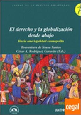 El derecho y la globalización desde abajo . Hacia una legalidad cosmopolita