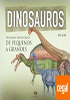 Dinosauros . 150 animais prehistóricos de pequenos a grandes por Olivé, Roc