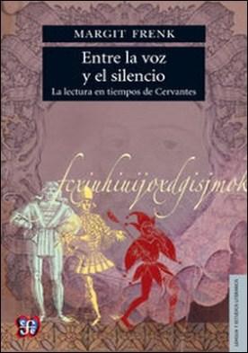 Entre la voz y el silencio. La lectura en tiempos de Cervantes