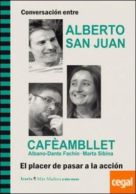 Conversación entre ALBERTO SAN JUAN y CAFÈAMBLLET, Albano-Dante Fachín · Marta Sibina. El placer de pasar a la acción . El placer de pasar a la accion