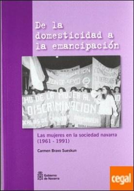 De la domesticidad a la emancipación . las mujeres en la sociedad navarra, 1961-1991