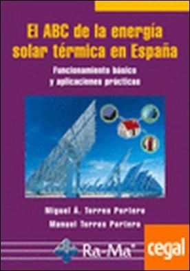 EL ABC DE LA ENERGIA SOLAR TERMICA EN ESPAÑA. FUNCIONAMIENTO BASICO Y APLICACIONES PRACTICAS. . FUNCIONAMIENTO BASICO Y AMPLIACIONES PRACTICAS