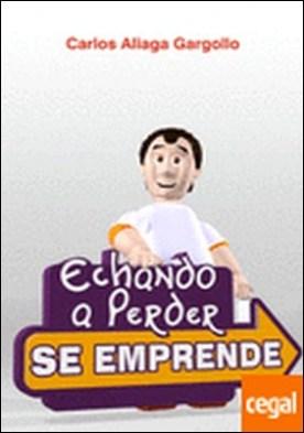 ECHANDO A PERDER SE EMPRENDE
