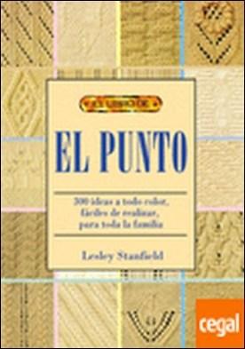 El libro de EL PUNTO . 300 ideas a todo color, fáciles de realizar,para toda la familia por Stanfield, Lesley