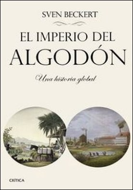 El imperio del algodón. Una historia global por Sven Beckert PDF
