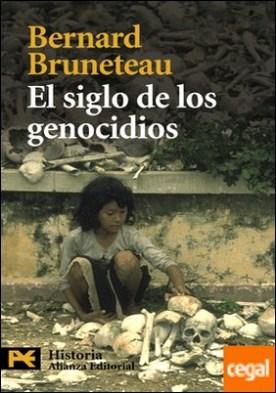 El siglo de los genocidios . Violencias, masacres y procesos genocidas desde Armenia a Ruanda