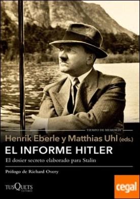 El informe Hitler . Informe secreto del NKVD para Stalin, extraído de los interrogatorios a Otto Günsche, ayudante personal de Hitler, y Heinz Linge, su ayuda de cámara. Moscú, 1948-1949