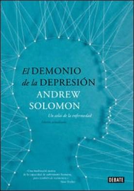 El demonio de la depresión. Un atlas de la enfermedad. Edición actualizada por Andrew Solomon