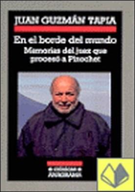 En el borde del mundo . Memorias del Juez que Procesó a Pinochet