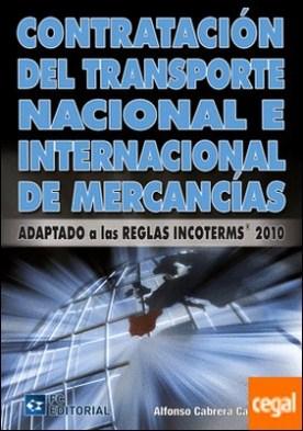 Contratación del transporte nacional e internacional de mercancías . Adaptado a las reglas Incoterms 2010 por Cabrera Cánovas, Alfonso PDF