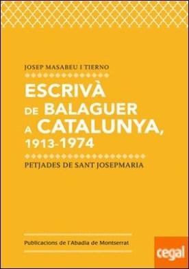 Escrivà de Balaguer a Catalunya, 1913-1974 . Petjades de Sant Josepmaria