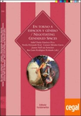 En torno a espacios y géneros / Negotiating gender spaces . (Edición bilingüe español-inglés)