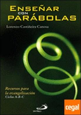 Enseñar con parábolas . Recursos para la evangelización. Ciclos A-B-C