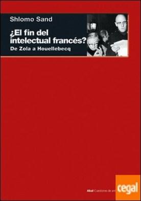 ¿El fin del intelectual francés? . De Zola a Houellebecq