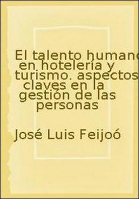 El talento humano en hotelería y turismo. aspectos claves en la gestión de las personas por José Luis Feijoó PDF