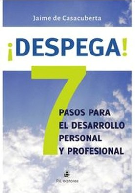 ¡Despega! 7 pasos para el desarrollo personal y profesional por Jaime De Casacuberta