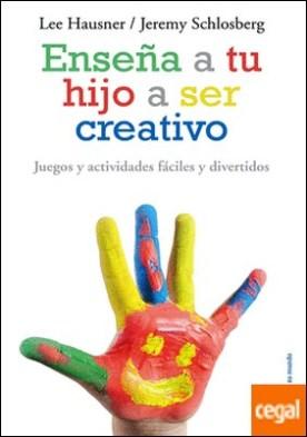 Enseña a tu hijo a ser creativo . Juegos y actividades fáciles y divertidos
