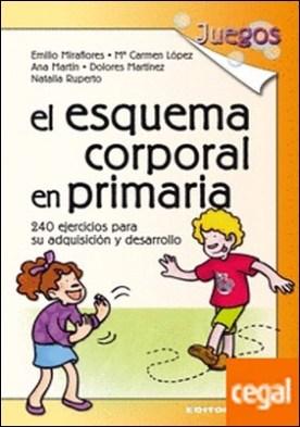 El esquema corporal en primaria . 240 ejercicios para su adquisición y desarrollo